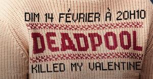 Soirée «Deadpool killed my Valentine» au cinéma Vox