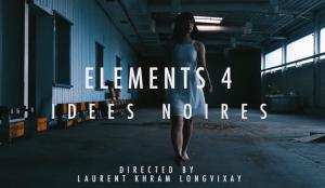 Clip : Elements 4 – Idées Noires