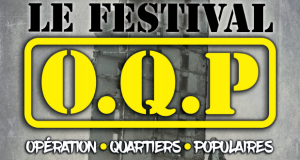 Le Festival O.Q.P : Opération Quartiers Populaires