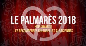 La septième cérémonie des Hopl'Awards s'est tenue le samedi 20 octobre, à la Cité de la Musique et de la Danse de Strasbourg. À cette occasion, les acteurs culturels qui ont marqué l'année 2017-2018 ont été récompensés dans les 14 catégories.