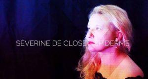 Le 19 avril, la chanteuse Séverine de Close dévoilera son nouvel EP intitulé Epiderme. Composé de 7 morceaux, il saura vous émouvoir par sa douceur et par les textes poétiques, autour de la thématique universelle qu'est l'amour.
