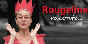 Rougeline raconte